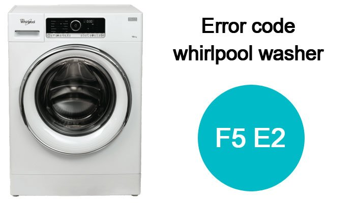 F5 e2 error code whirlpool washer