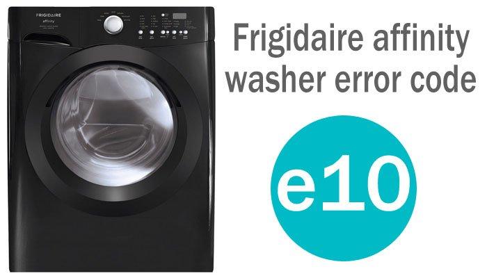 Frigidaire affinity washer e10 error code