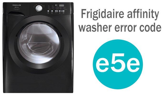 Frigidaire affinity washer error code e5e