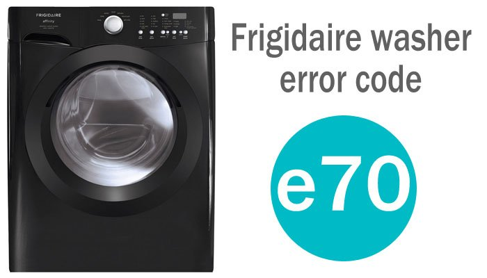 Frigidaire washer error code e70