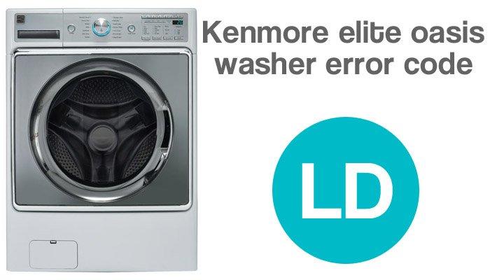 Kenmore elite oasis he washer error code ld