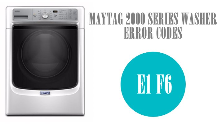 Maytag 2000 series washer error codes e1 f6