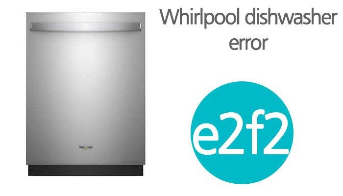 Whirlpool dishwasher e2 f2 error