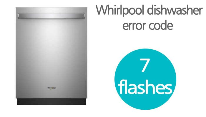 Whirlpool dishwasher error code 7 flashes