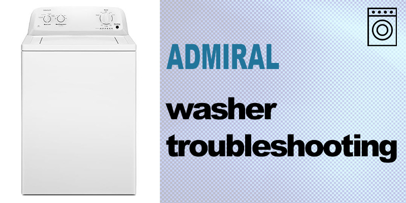 Admiral washer troubleshooting