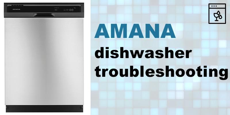 Amana dishwasher troubleshooting