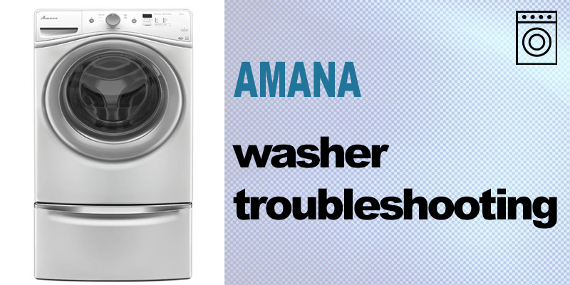 Amana washer troubleshooting