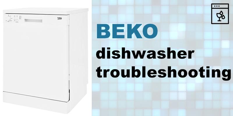 Beko dishwasher troubleshooting