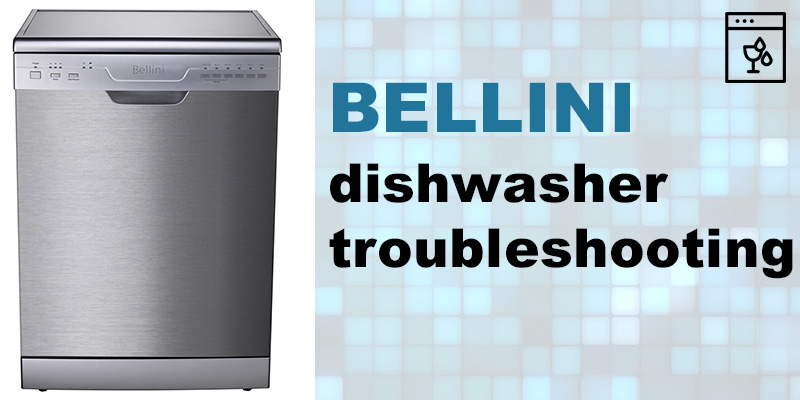 Bellini dishwasher troubleshooting