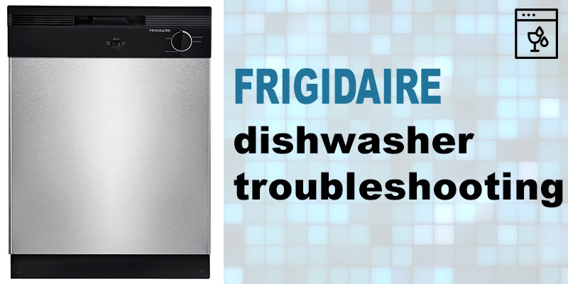 Frigidaire dishwasher troubleshooting
