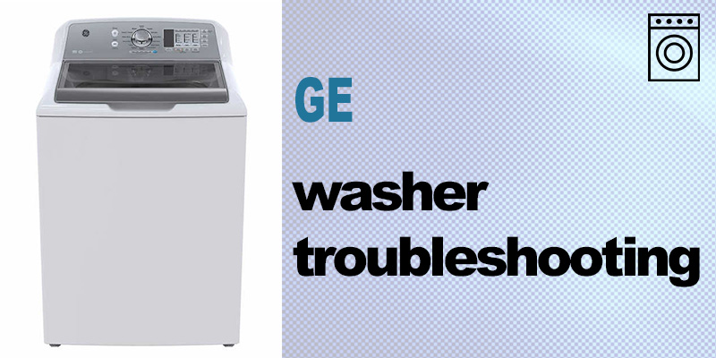 Ge washer troubleshooting