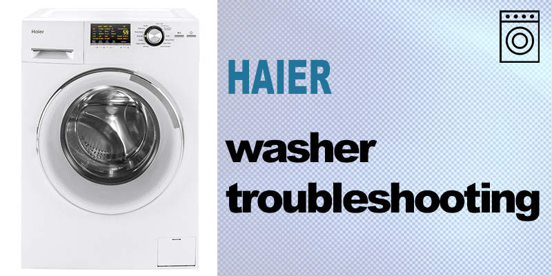 Haier washer troubleshooting