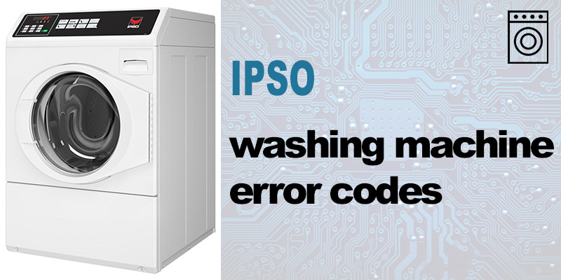Ipso washing machine error codes
