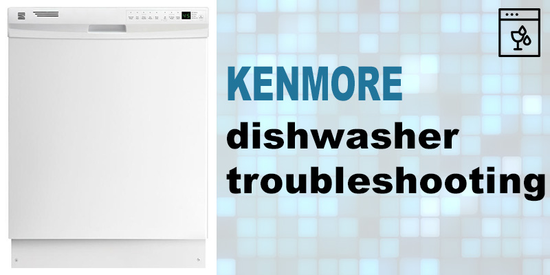 Kenmore dishwasher troubleshooting