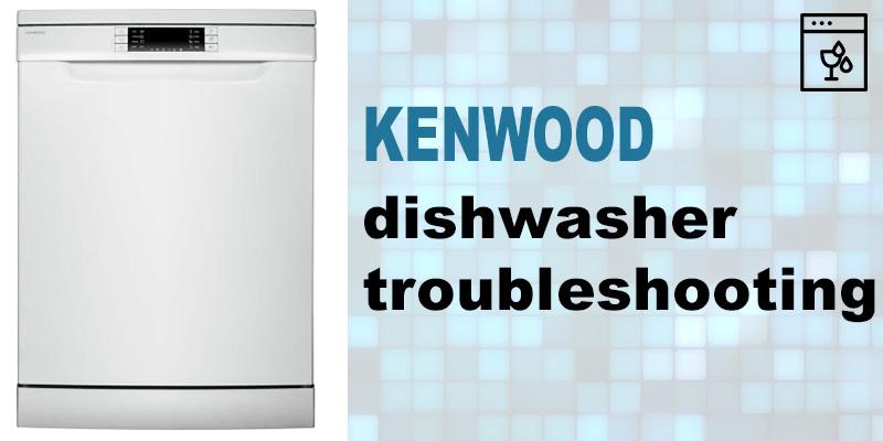 Kenwood dishwasher troubleshooting