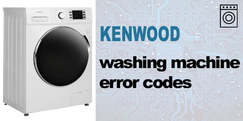Kenwood washing machine error codes