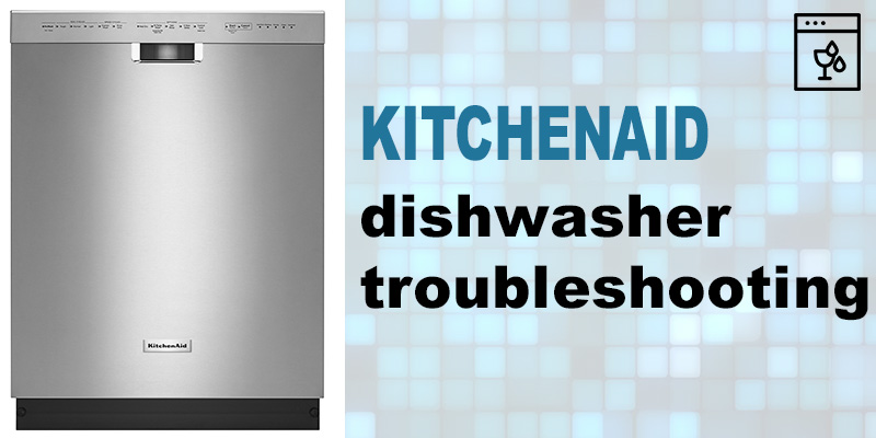 Kitchenaid dishwasher troubleshooting