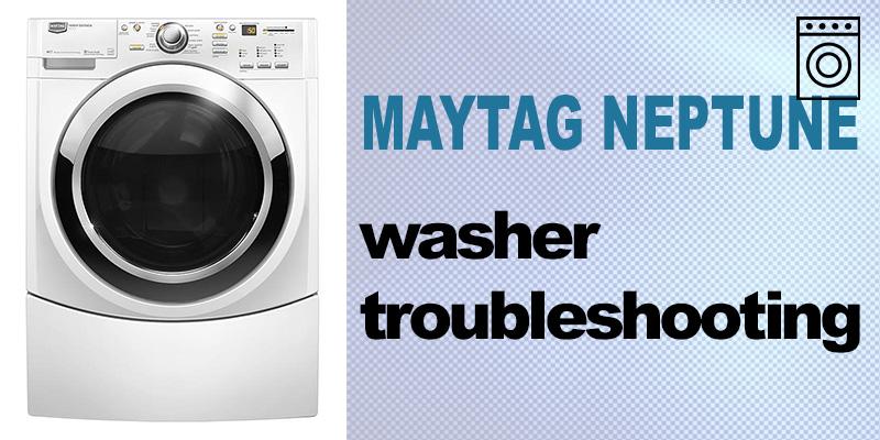 Maytag neptune washer troubleshooting