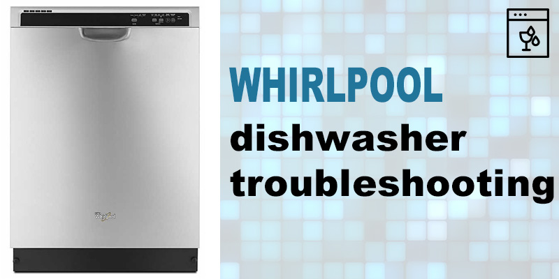 Whirlpool dishwasher troubleshooting