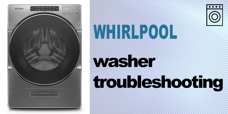 Whirlpool washer troubleshooting