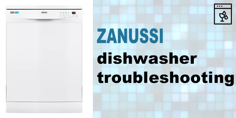 Zanussi dishwasher troubleshooting